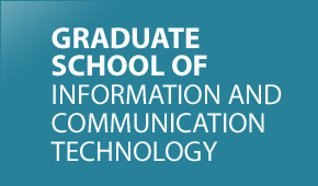 GRADUATE SCHOOL OF INFORMATION AND COMMUNICATION TECHNOLOGY